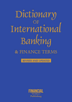 Dictionary of International Banking and Finance Terms by John Clark