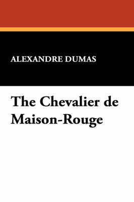 The Chevalier de Maison-Rouge by Alexandre Dumas