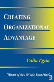 Creating Organizational Advantage by Colin Egan