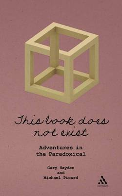 This Book Does Not Exist: Adventures in the Paradoxical by Gary Hayden