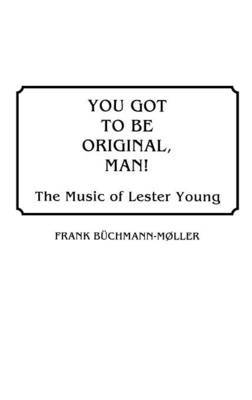 You Got to Be Original, Man! by Frank Buchmann-Moller