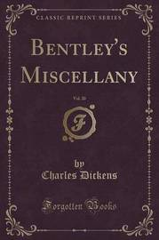 Bentley's Miscellany, Vol. 20 (Classic Reprint) by DICKENS