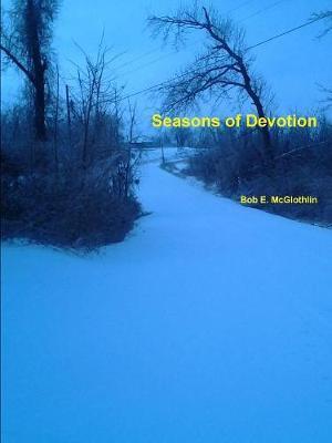 Seasons of Devotion by Author, Poet, & Lyricist Bob E. McGlothlin image