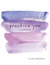 Practice You by Elena Brower image