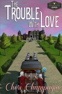 The Trouble with Love by Cheri Champagne