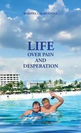 Life Over Pain and Desperation by Marziya Zakiryanova