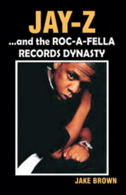 """Jay-Z"" and the ""Roc-A-Fella"" Records Dynasty by Jake Brown image"