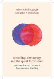 Schooling, Democracy, and the Quest for Wisdom by Robert V Bullough