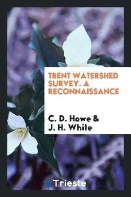 Trent Watershed Survey. a Reconnaissance by C D Howe