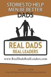 Real Dads Real Leaders by Howard White