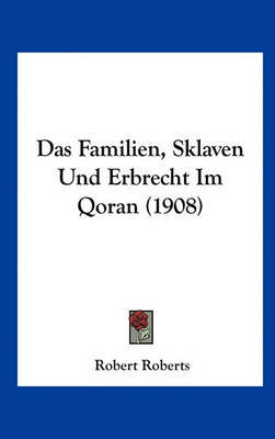Das Familien, Sklaven Und Erbrecht Im Qoran (1908) by Robert Roberts image