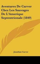 Aventures de Carver Chez Les Sauvages de L'Amerique Septentrionale (1849) by Jonathan Carver