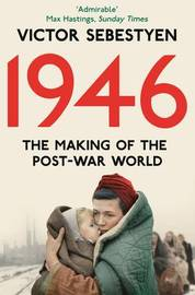 1946: The Making of the Modern World by Victor Sebestyen