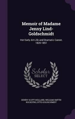 Memoir of Madame Jenny Lind-Goldschmidt by Henry Scott Holland