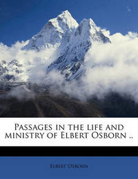 Passages in the Life and Ministry of Elbert Osborn .. by Elbert Osborn