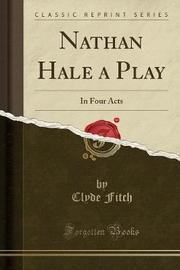 Nathan Hale a Play by Clyde Fitch