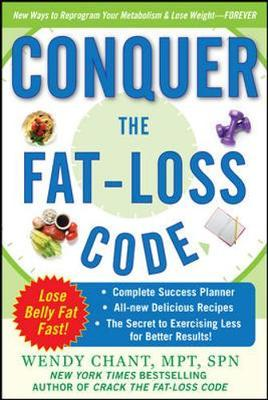 Conquer the Fat-Loss Code (Includes: Complete Success Planner, All-New Delicious Recipes, and the Secret to Exercising Less for Better Results!) by Wendy Chant image