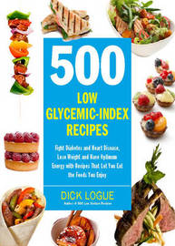 500 Low Glycemic Index Recipes by Dick Logue image