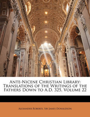 Ante-Nicene Christian Library: Translations of the Writings of the Fathers Down to A.D. 325, Volume 22 by James Donaldson image