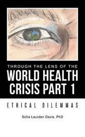 Through the Lens of the World Health Crisis Part 1 by Sofia Laurden Davis
