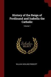 History of the Reign of Ferdinand and Isabella the Catholic; Volume 1 by William Hickling Prescott image
