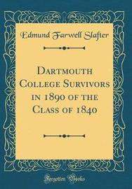 Dartmouth College Survivors in 1890 of the Class of 1840 (Classic Reprint) by Edmund Farwell Slafter