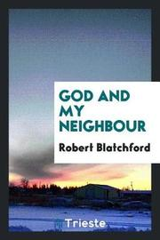 God and My Neighbour by Robert Blatchford image