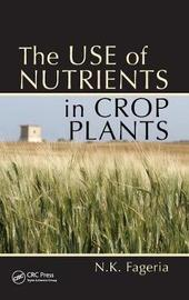 The Use of Nutrients in Crop Plants by Nand Kumar Fageria
