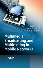 Multimedia Broadcasting and Multicasting in Mobile Networks by Grzegorz Iwacz