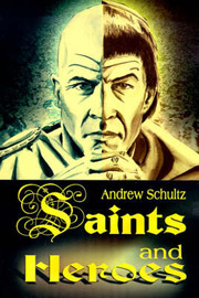 Saints and Heroes by Andrew E. Schultz image