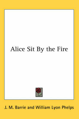 Alice Sit By the Fire by J.M.Barrie image