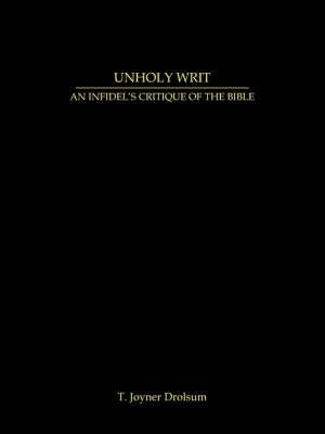 Unholy Writ by T. Joyner Drolsum