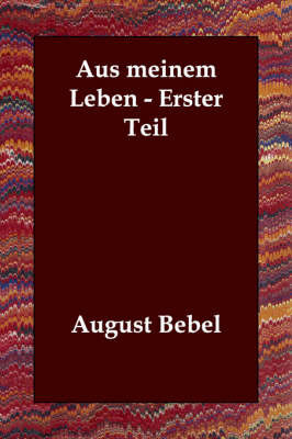 Aus Meinem Leben - Erster Teil by August Bebel