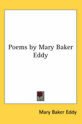 Poems by Mary Baker Eddy by Mary Baker Eddy