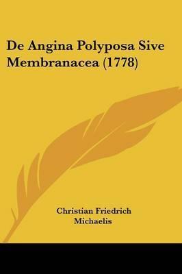 De Angina Polyposa Sive Membranacea (1778) by Christian Friedrich Michaelis