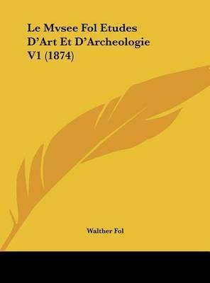 Le Mvsee Fol Etudes D'Art Et D'Archeologie V1 (1874) by Walther Fol