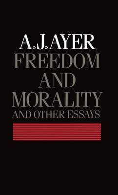Freedom and Morality and other Essays by A.J. Ayer