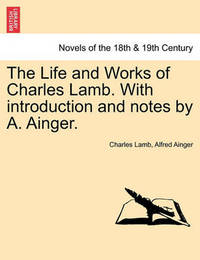 The Life and Works of Charles Lamb. with Introduction and Notes by A. Ainger. Volume VIII by Charles Lamb