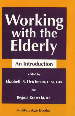Working with the Elderly: An Introduction by Elizabeth S. Deichman