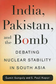 India, Pakistan, and the Bomb by Sumit Ganguly image