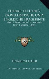 Heinrich Heine's Novellistische Und Englische Fragmente: Nebst Shakspeare's Madchen Und Frauen (1868) by Heinrich Heine