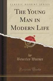 The Young Man in Modern Life (Classic Reprint) by Beverley Warner image
