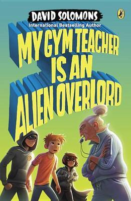 My Gym Teacher Is an Alien Overlord by David Solomons