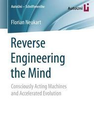 Reverse Engineering the Mind by Florian Neukart