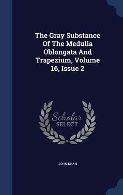 The Gray Substance of the Medulla Oblongata and Trapezium, Volume 16, Issue 2 by John Dean image