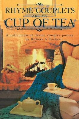 Rhyme Couplets Are My Cup of Tea by Robert A Torbett