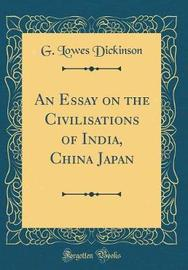 An Essay on the Civilisations of India, China Japan (Classic Reprint) by G.Lowes Dickinson image