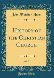 History of the Christian Church, Vol. 2 (Classic Reprint) by John Fletcher Hurst