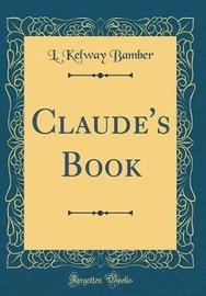 Claude's Book (Classic Reprint) by L Kelway Bamber image