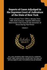 Reports of Cases Adjudged in the Supreme Court of Judicature of the State of New York by William Johnson